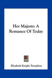 Her Majesty: A Romance of Today by Elizabeth Knight Tompkins