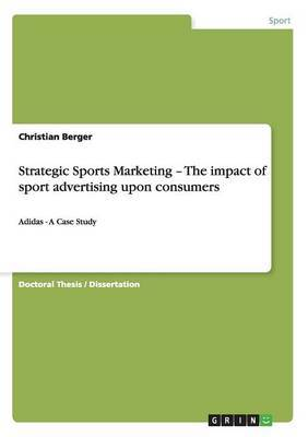 Strategic Sports Marketing - The Impact of Sport Advertising Upon Consumers by Christian Berger