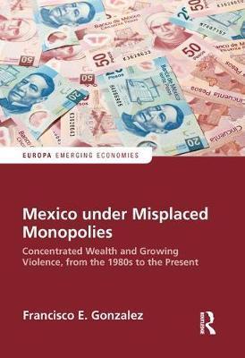 Mexico under Misplaced Monopolies by Francisco E. Gonzalez