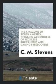 The Amazons of South America; Thrilling Adventures of Reckless Buccaneers and Daring Freebooters by C. M. Stevens image