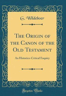 The Origin of the Canon of the Old Testament by G Wildeboer