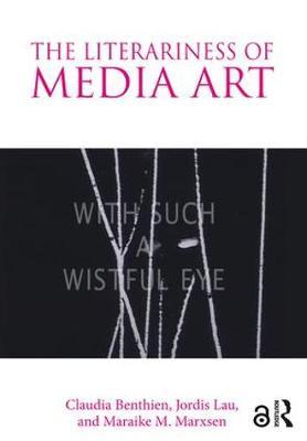 The Literariness of Media Art by Claudia Benthien