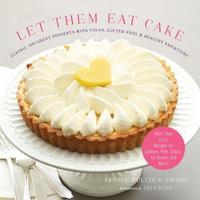 Let Them Eat Cake: Classic, Decadent Deserts with Vegan, Gluten-Free & by Gesine Bullock-Prado