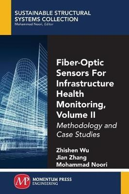 Fiber-Optic Sensors For Infrastructure Health Monitoring, Volume II by Zhishen Wu