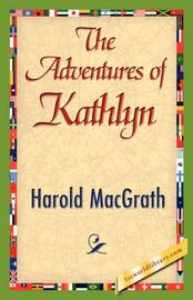 The Adventures of Kathlyn by Macgrath Harold Macgrath