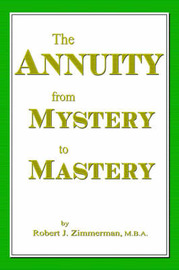 The Annuity from Mystery to Mastery by Robert J Zimmerman