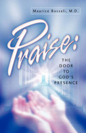 Praise: The Door to God's Presence by Maurice Bassali image