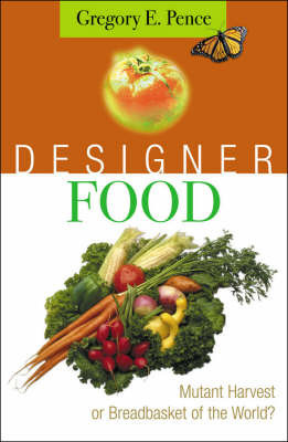 Designer Food by Gregory E Pence