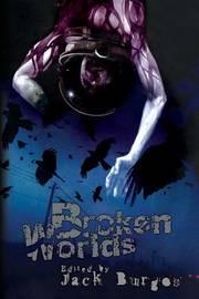 Broken Worlds by Jack Burgos