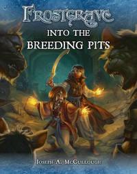 Frostgrave: Into the Breeding Pits by Joseph A McCullough