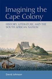 Imagining the Cape Colony by David Johnson