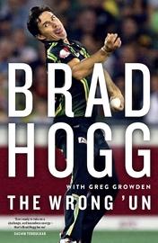 The Wrong 'Un: The Brad Hogg Story by Brad Hogg