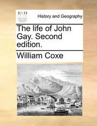 The Life of John Gay. Second Edition by William Coxe