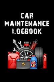 Car Maintenance Logbook by Charles M Robinson