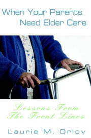 When Your Parents Need Elder Care: Lessons from the Front Lines by Laurie M. Orlov image