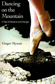 Dancing on the Mountain: A Tale of Dreams and Danger by Ginger Mynatt image
