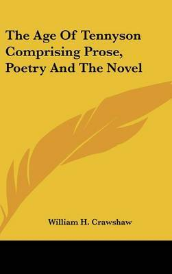 The Age of Tennyson Comprising Prose, Poetry and the Novel by William H. Crawshaw image