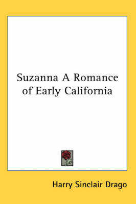 Suzanna A Romance of Early California by Harry Sinclair Drago