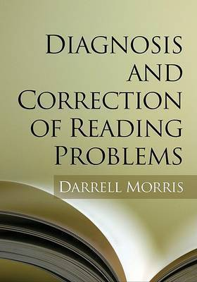 Diagnosis and Correction of Reading Problems by Darrell Morris