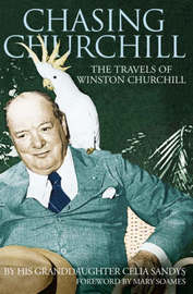 Chasing Churchill: Travels with Winston Churchill by Celia Sandys