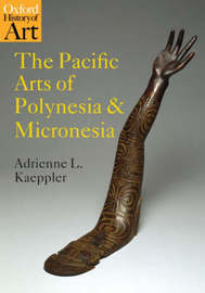 The Pacific Arts of Polynesia and Micronesia by Adrienne L. Kaeppler