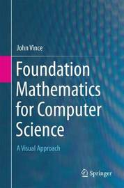 Foundation Mathematics for Computer Science by John Vince