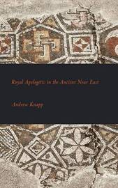 Royal Apologetic in the Ancient Near East by Andrew Knapp