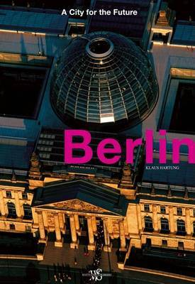 Berlin: A City for the Future by Klaus Hartung