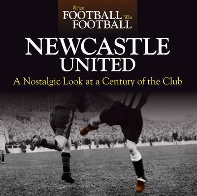 When Football Was Football: Newcastle by Paul Joannou