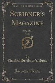 Scribner's Magazine, Vol. 22 by Charles Scribner's Sons