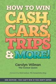 How to Win Cash, Cars, Trips & More! by Carolyn Wilman