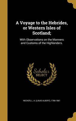 A Voyage to the Hebrides, or Western Isles of Scotland;