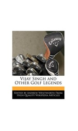 Vijay Singh and Other Golf Legends by Andrew Wentworth