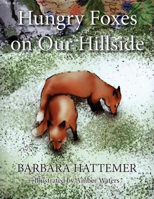 Hungry Foxes on Our Hillside by Barbara Hattemer