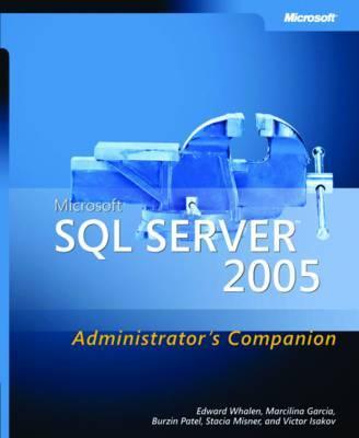 Microsoft SQL Server 2005: Administrator's Companion by E. Whalen