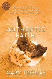 Authentic Faith by Gary L. Thomas