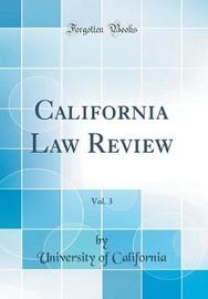 California Law Review, Vol. 3 (Classic Reprint) by University of California image
