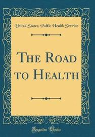 The Road to Health (Classic Reprint) by United States Public Health Service image