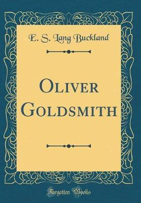 Oliver Goldsmith (Classic Reprint) by E S Lang Buckland image