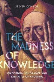 The Madness of Knowledge by Steven Connor