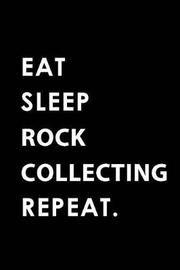 Eat Sleep Rock Collecting Repeat by Big Dreams Publishing