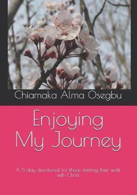 Enjoying My Journey by Chiamaka Alma Osegbu