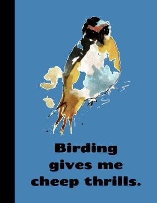 Birding Gives Me Cheep Thrills by King Bird Publishing