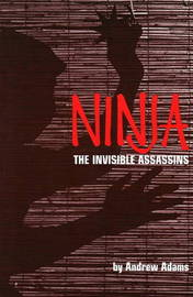 Ninja: The Invisible Assassins by Andrew Adams image