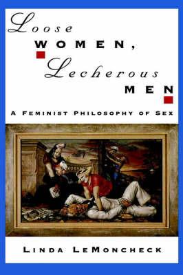 Loose Women, Lecherous Men by Linda LeMoncheck