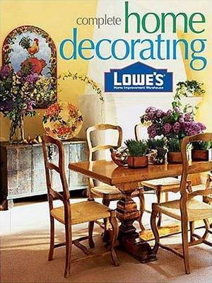 Lowe's Complete Home Decorating by Linda J Selden