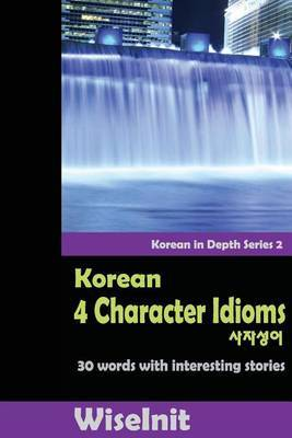 Korean 4 Character Idioms: 30 Words with Interesting Stories by Wiseinit