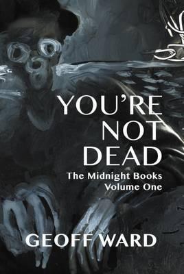 You're Not Dead by Geoff Ward