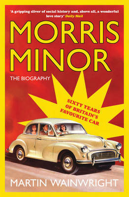 Morris Minor: The Biography - Sixty Years of Britain's Favourite Car by Martin Wainwright image
