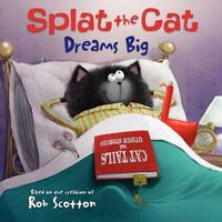 Splat the Cat Dreams Big by Rob Scotton